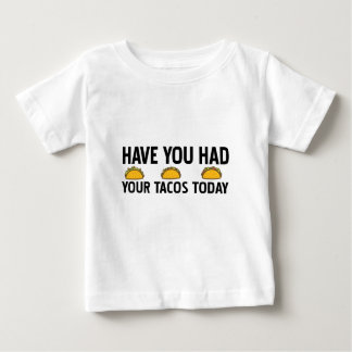 Have you had your tacos today baby T-Shirt