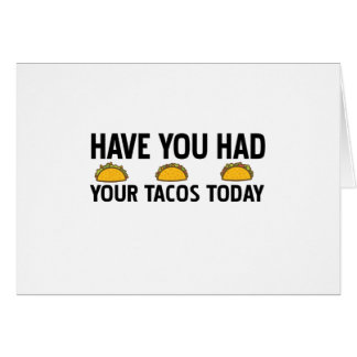 Have you had your tacos today card
