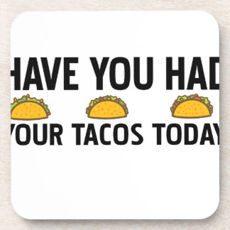 Have you had your tacos today coaster