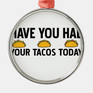 Have you had your tacos today metal ornament