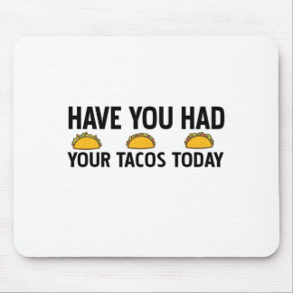 Have you had your tacos today mouse pad
