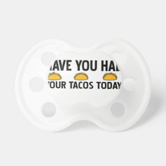 Have you had your tacos today pacifier