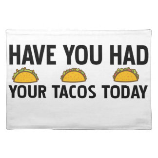 Have you had your tacos today placemat