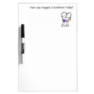 Have you hugged a borderline today? dry erase whiteboards