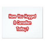 Have You Hugged A Canadian Today?