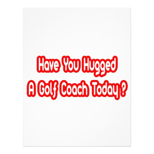 Have You Hugged A Golf Coach Today? Full Color Flyer