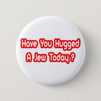 Have You Hugged A Jew Today? 2 Inch Round Button