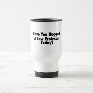 Have You Hugged A Law Professor Today Travel Mug