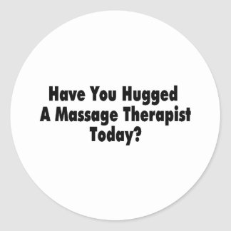 Have You Hugged A Massage Therapist Today Round Sticker