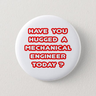 Have You Hugged A Mech Engineer Today? 2 Inch Round Button