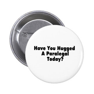Have You Hugged A Paralegal Today 2 Inch Round Button