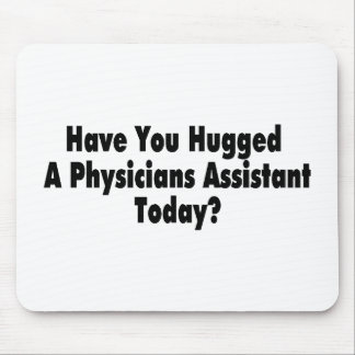Have You Hugged A Physicians Assistant Today Mouse Pad