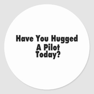 Have You Hugged A Pilot Today Classic Round Sticker