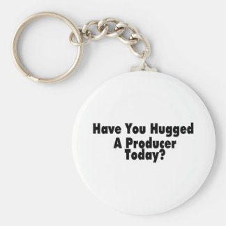 Have You Hugged A Producer Today Keychain