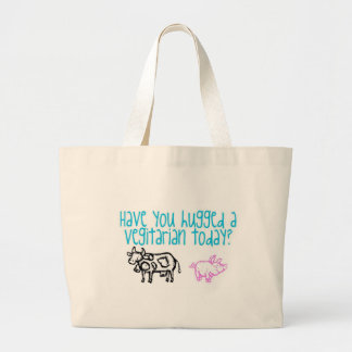 Have you hugged a Vegitarian Today? Large Tote Bag
