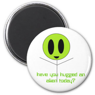 have you hugged an alien today? magnet