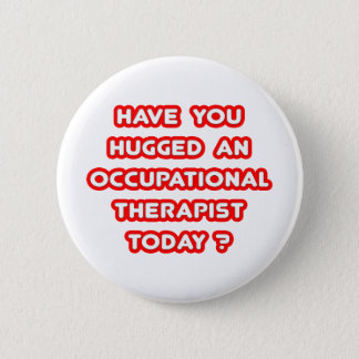 Have You Hugged An Occ Therapist Today? 2 Inch Round Button