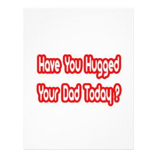 Have You Hugged Your Dad Today? Flyers