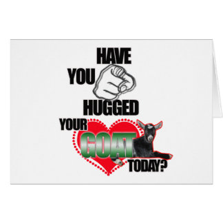 HAVE YOU HUGGED YOUR GOAT TODAY? CARD