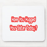 Have You Hugged Your Sister Today?