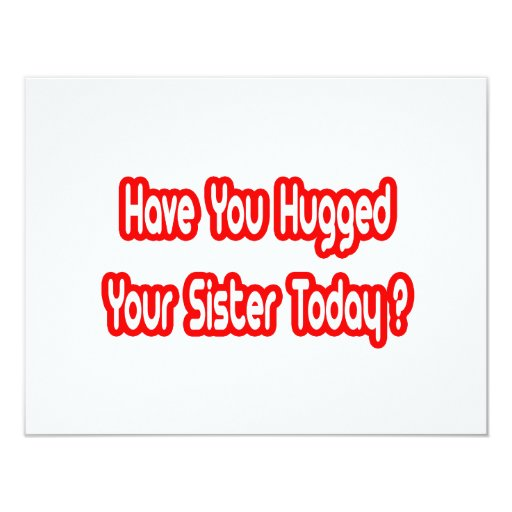 "Have You Hugged Your Sister Today? 4.25"" X 5.5"" Invitation Card"