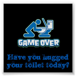 Have you hugged your toilet today? poster