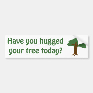Have you hugged your tree? bumper sticker