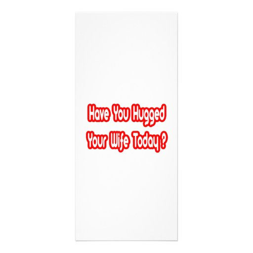 Have You Hugged Your Wife Today? Personalized Rack Card