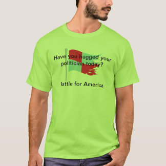 Have you huggeed your politician tiday? T-Shirt