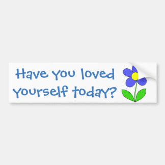 Have you loved yourself today? bumper sticker