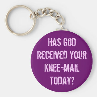 Have you sent God a knee-mail today Key Chain