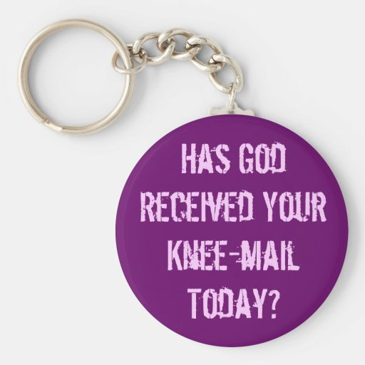 Have you sent God a knee-mail today? Key Chain