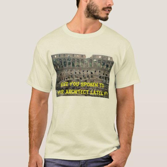 Have you spoken to your Architect lately? T-Shirt