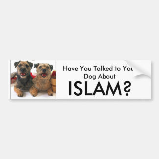 Have You Talked to Your Dog About, ISLAM? Bumper Sticker