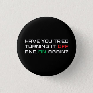 Have you tried turning it off and on again? 1 inch round button