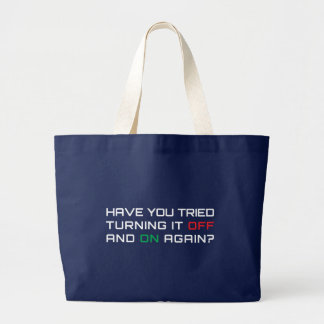 Have you tried turning it off and on again? large tote bag