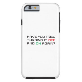 Have you tried turning it off and on again? tough iPhone 6 case