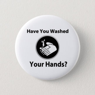 Have You Washed Your Hands? 2 Inch Round Button