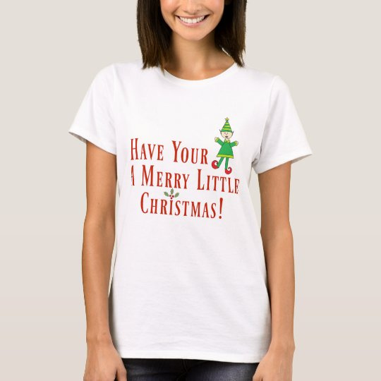 Have Your Elf A Merry Little Christmas Cute T-Shirt