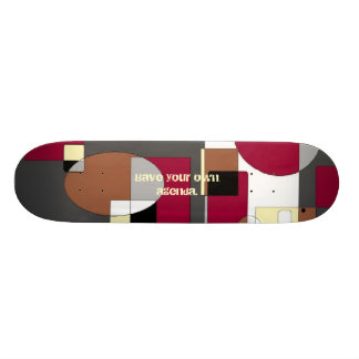Have your own agenda. skate deck