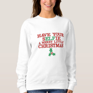 Have your selfie a merry little christmas embroidered sweatshirt