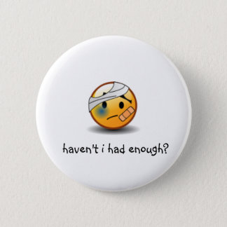 haven't i had enough? smiley 2 inch round button