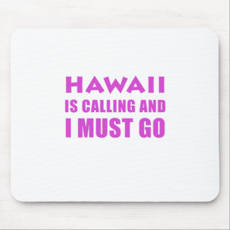 Hawaii Is Calling and I Must Go Mouse Pad