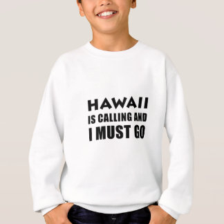 Hawaii Is Calling and I Must Go Sweatshirt