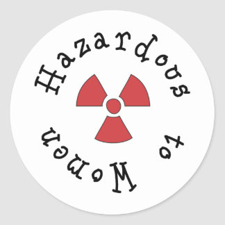 Hazardous to Women Classic Round Sticker
