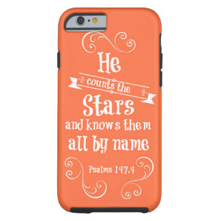 He counts the stars and knows by name bible verse tough iPhone 6 case