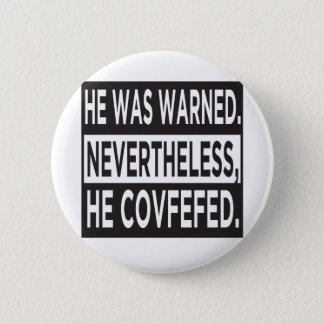 """He Covfefed."" 2 Inch Round Button"