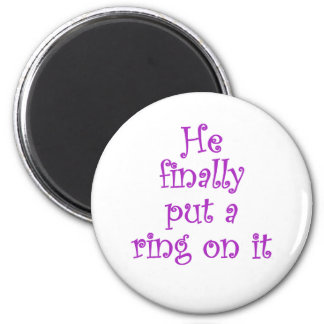 He finally put a ring on it refrigerator magnets