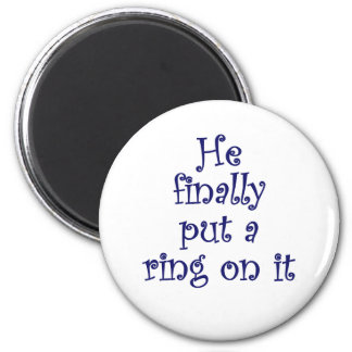 He Finally Put a Ring on It Magnet