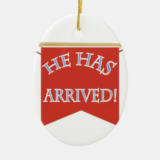 He Has Arrived Ceramic Oval Ornament